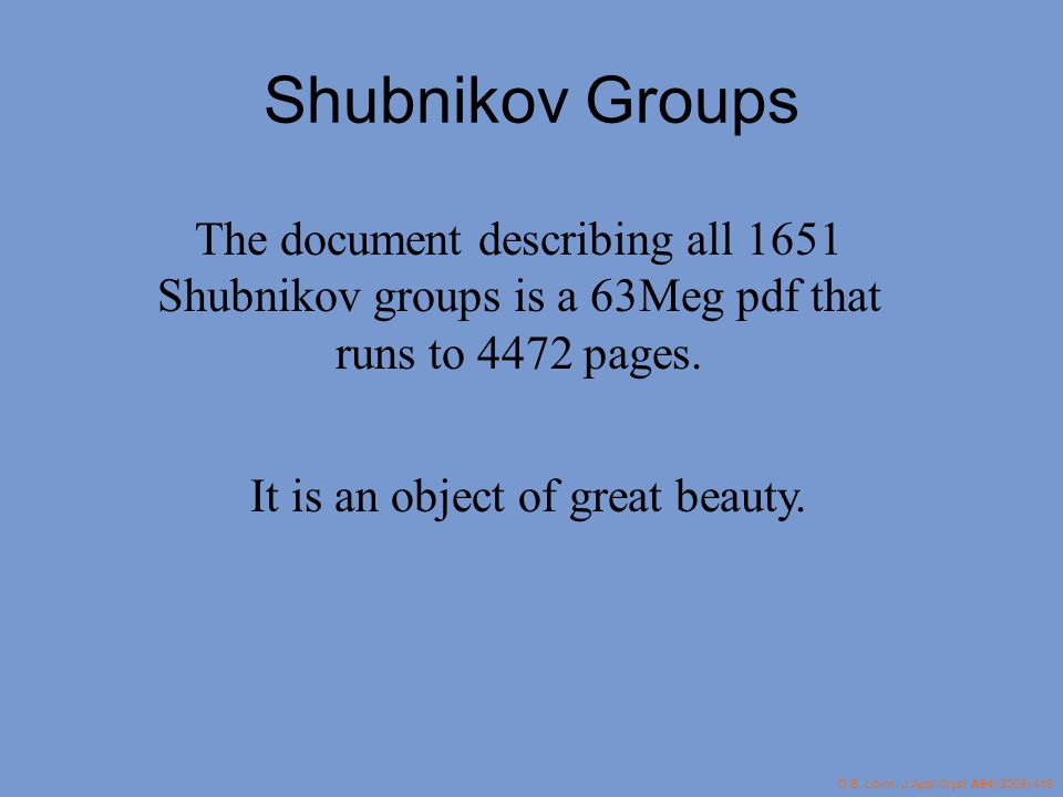 Shubnikov Groups The document describing all 1651 Shubnikov groups is a 63Meg pdf that runs to 4472 pages. It is an object of great beauty. D.B. Litvi