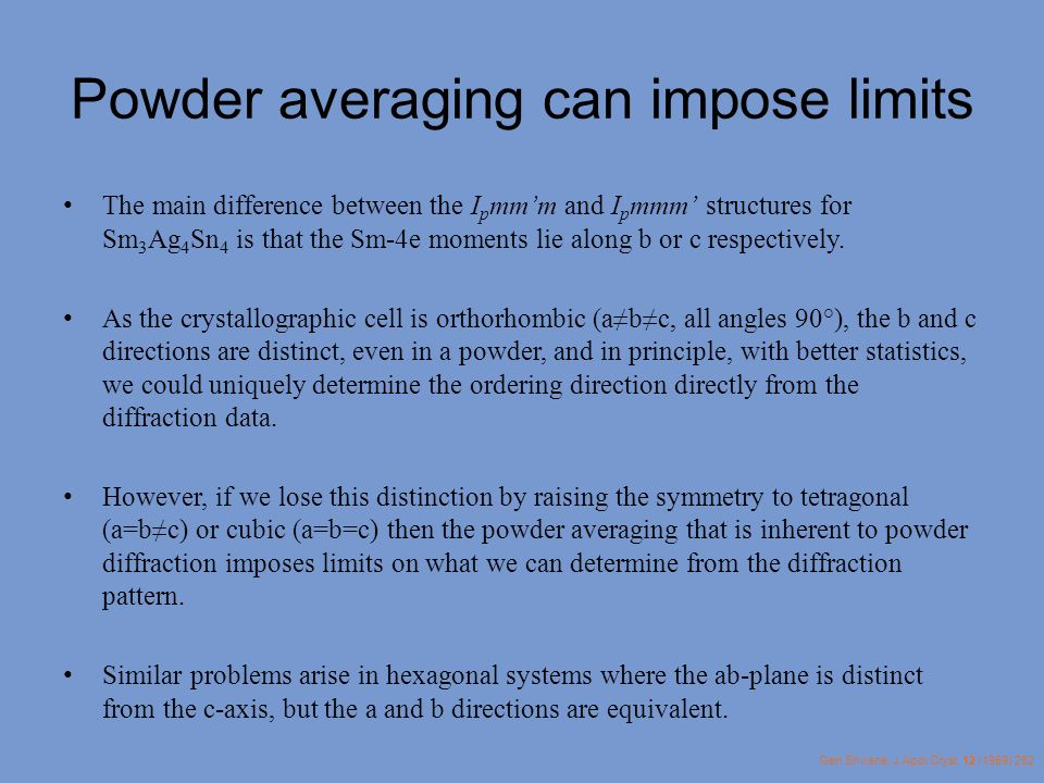 Powder averaging can impose limits The main difference between the I p mmm and I p mmm structures for Sm 3 Ag 4 Sn 4 is that the Sm-4e moments lie alo