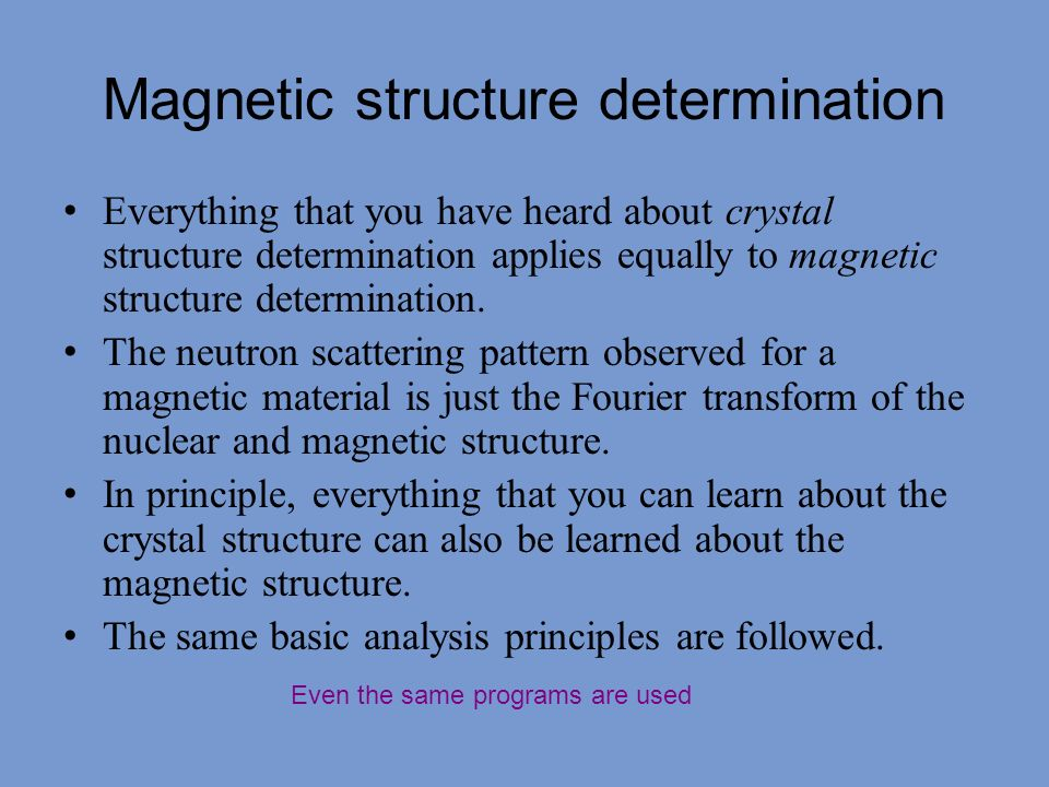 Neutron diffraction is the best way to study magnetic ordering.