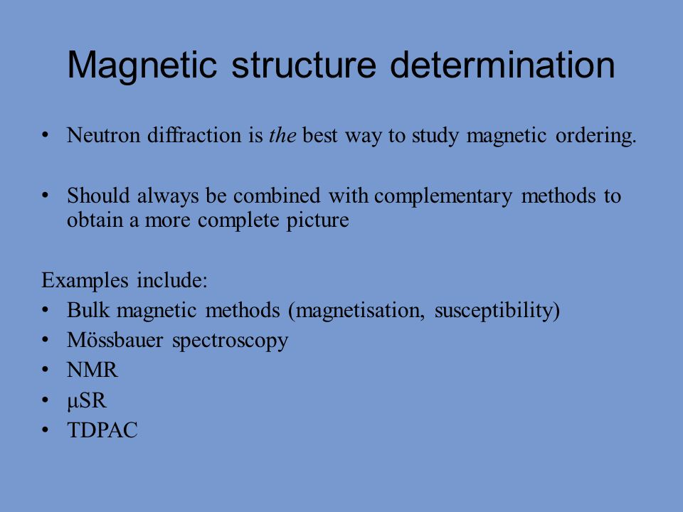 Finding magnetic peaks One irritating problem with studying magnetic order using neutron powder diffraction is that all of the easy samples have been done.