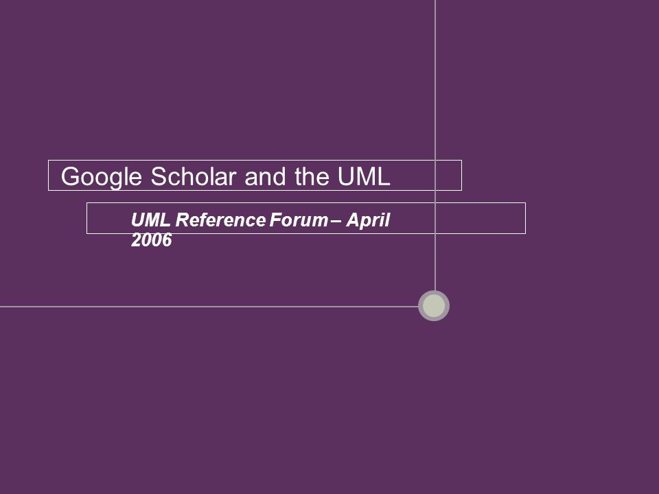 Google Scholar and the UML UML Reference Forum – April 2006