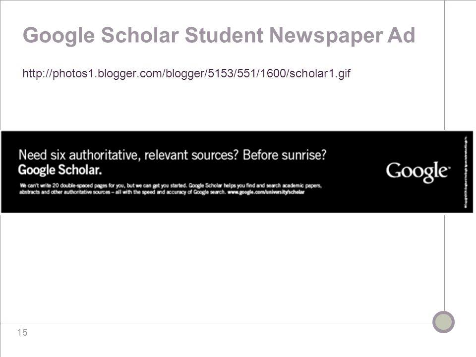 15 Google Scholar Student Newspaper Ad http://photos1.blogger.com/blogger/5153/551/1600/scholar1.gif