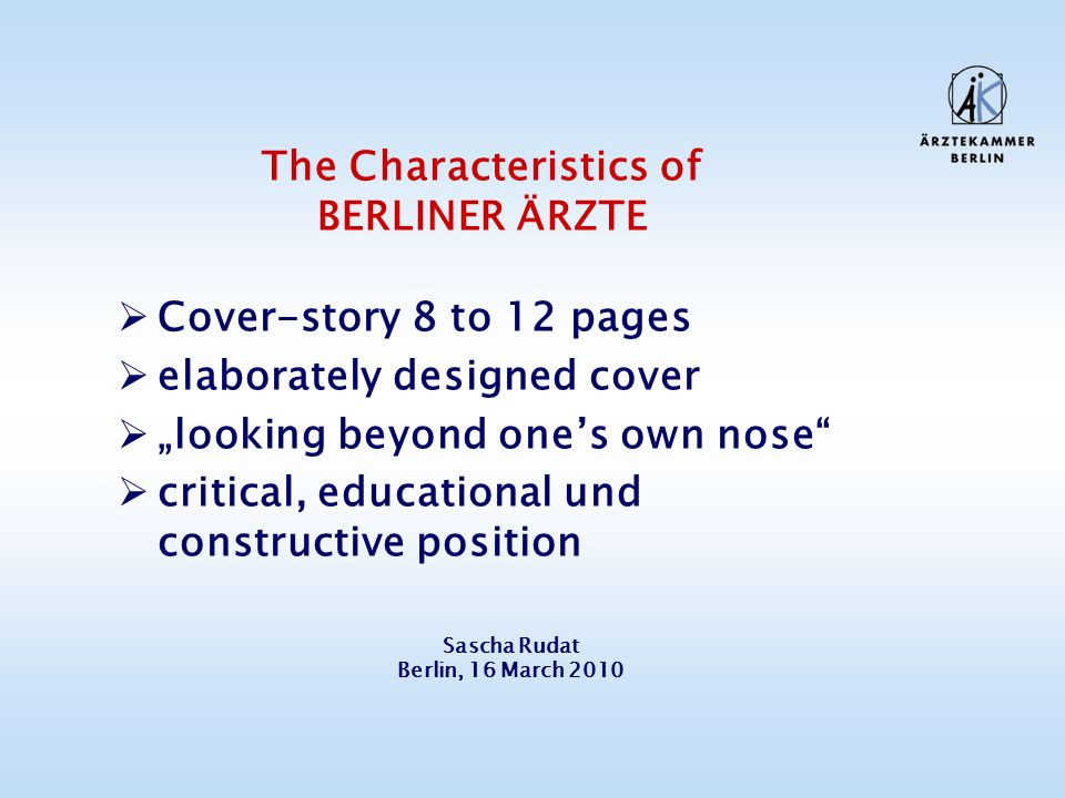 The Characteristics of BERLINER ÄRZTE Cover-story 8 to 12 pages elaborately designed cover looking beyond ones own nose critical, educational und cons
