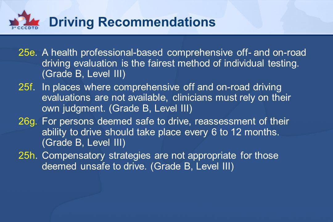Driving Recommendations 25e.A health professional-based comprehensive off- and on-road driving evaluation is the fairest method of individual testing.