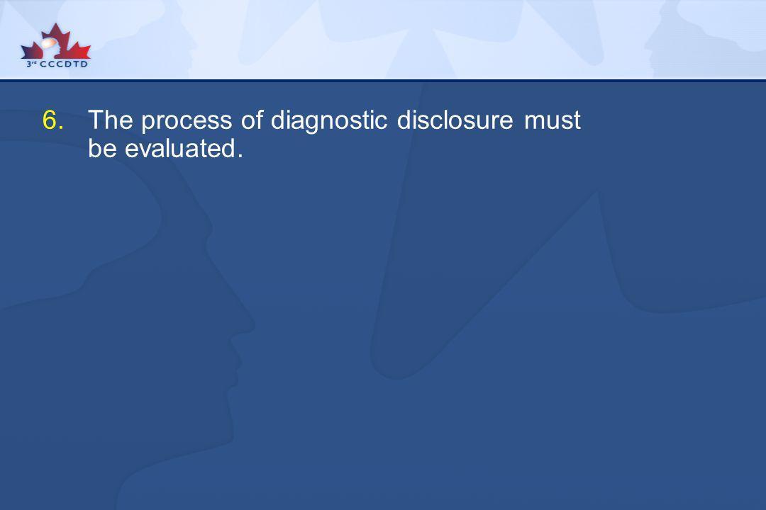 6.The process of diagnostic disclosure must be evaluated.