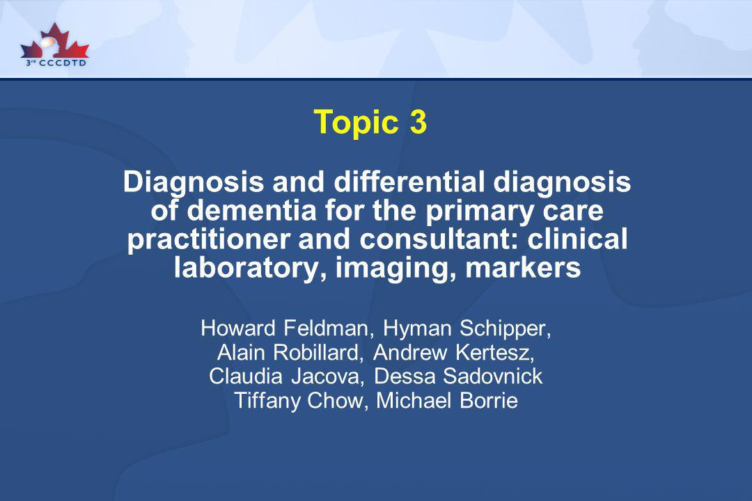 Diagnosis and differential diagnosis of dementia for the primary care practitioner and consultant: clinical laboratory, imaging, markers Topic 3 Howar