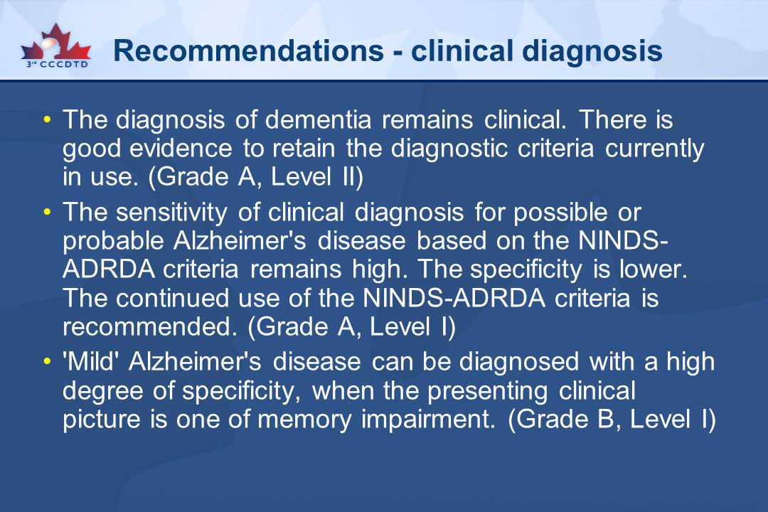 Recommendations - clinical diagnosis The diagnosis of dementia remains clinical. There is good evidence to retain the diagnostic criteria currently in
