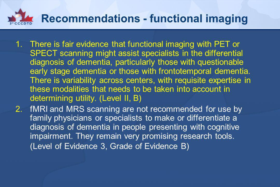 Recommendations - functional imaging 1.There is fair evidence that functional imaging with PET or SPECT scanning might assist specialists in the diffe