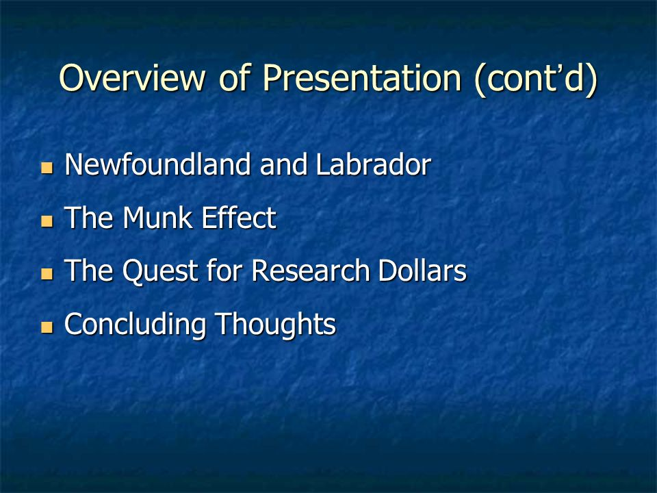 Overview of Presentation (contd) Newfoundland and Labrador Newfoundland and Labrador The Munk Effect The Munk Effect The Quest for Research Dollars Th
