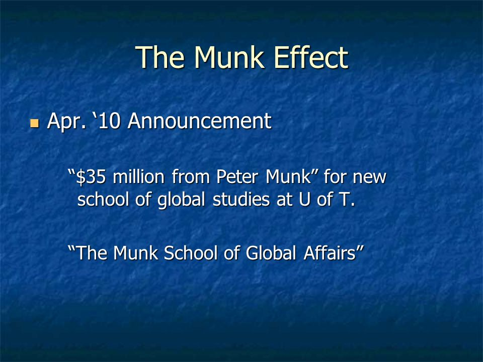 The Munk Effect Apr. 10 Announcement Apr. 10 Announcement $35 million from Peter Munk for new school of global studies at U of T.$35 million from Pete
