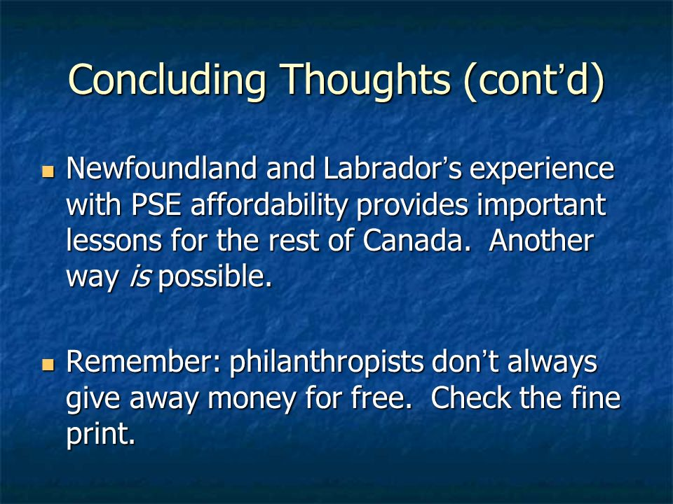 Concluding Thoughts (contd) Newfoundland and Labradors experience with PSE affordability provides important lessons for the rest of Canada. Another wa
