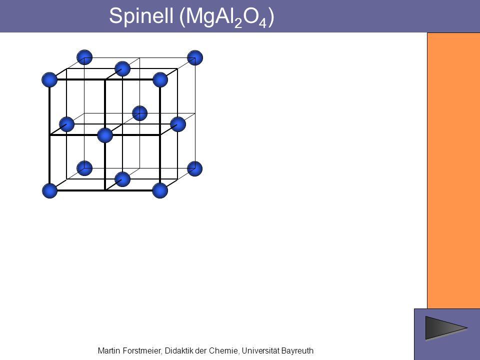 Spinell (MgAl 2 O 4 ) Martin Forstmeier, Didaktik der Chemie, Universität Bayreuth