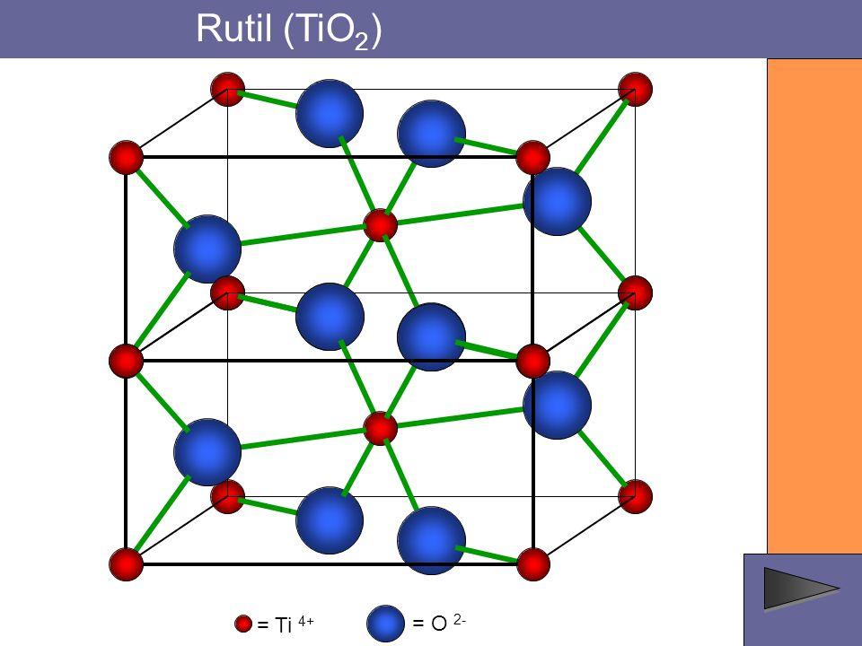 Rutil (TiO 2 ) = O 2- = Ti 4+