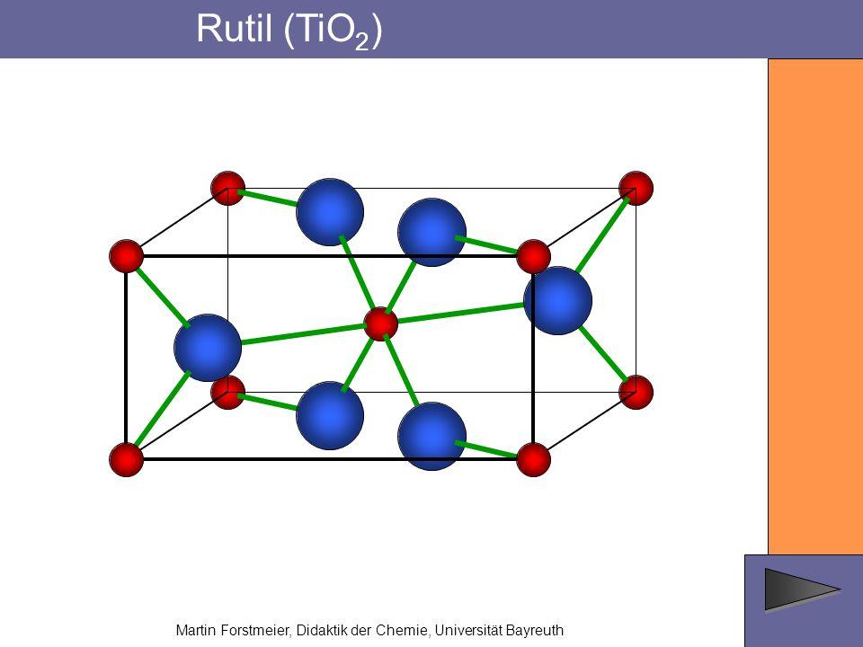 Rutil (TiO 2 ) Martin Forstmeier, Didaktik der Chemie, Universität Bayreuth