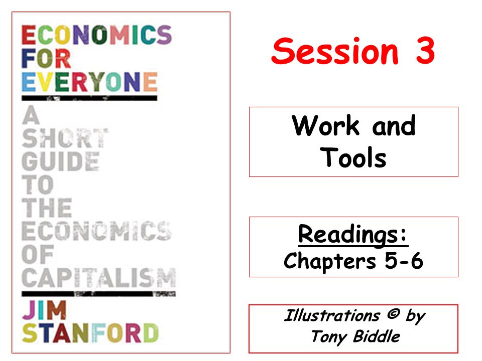 Illustrations © by Tony Biddle Session 3 Work and Tools Readings: Chapters 5-6