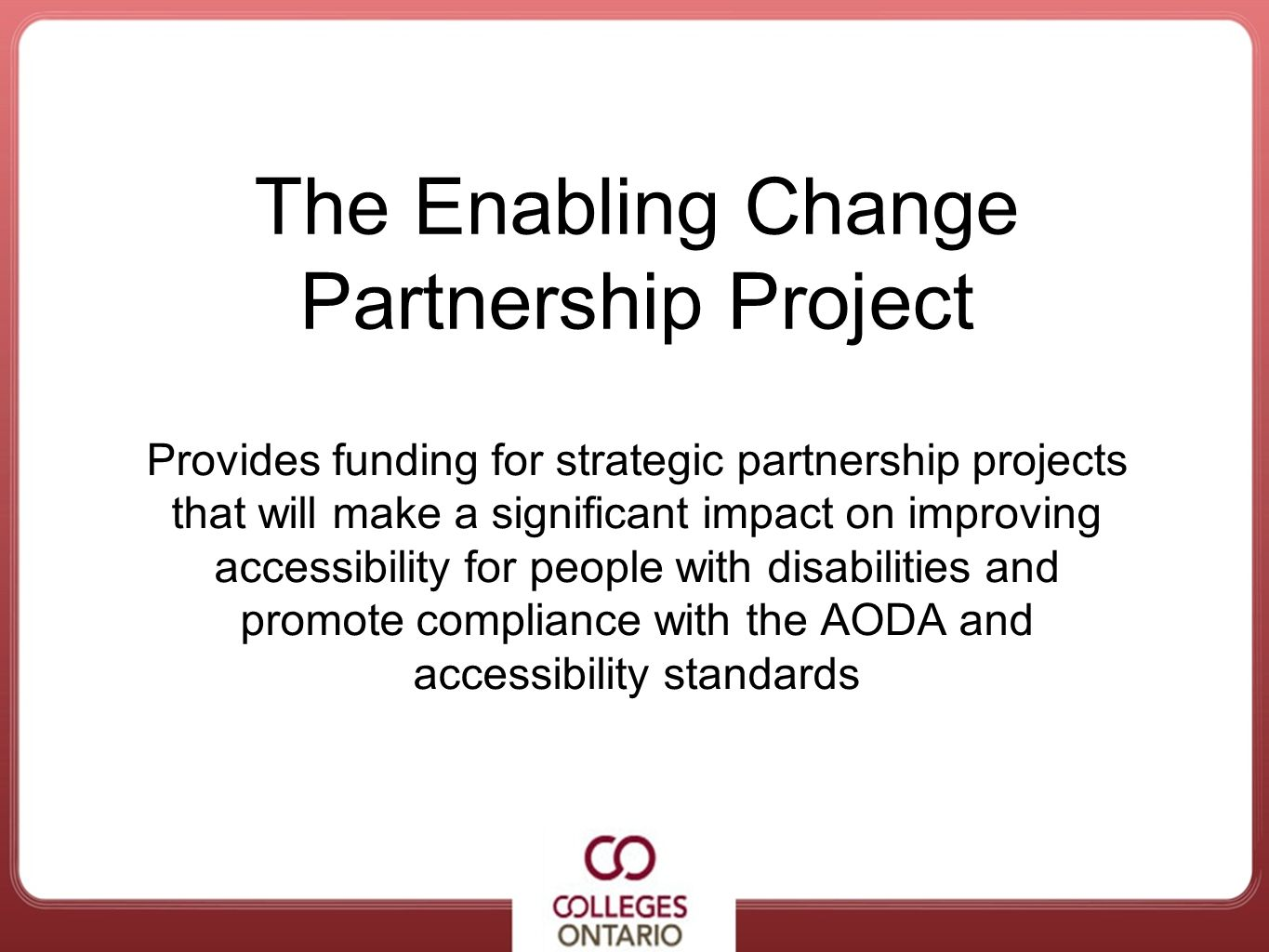 The Enabling Change Partnership Project Provides funding for strategic partnership projects that will make a significant impact on improving accessibi