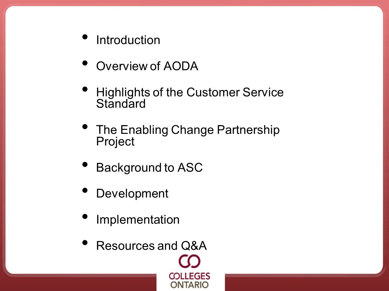 Agenda Introduction Overview of AODA Highlights of the Customer Service Standard The Enabling Change Partnership Project Background to ASC Development