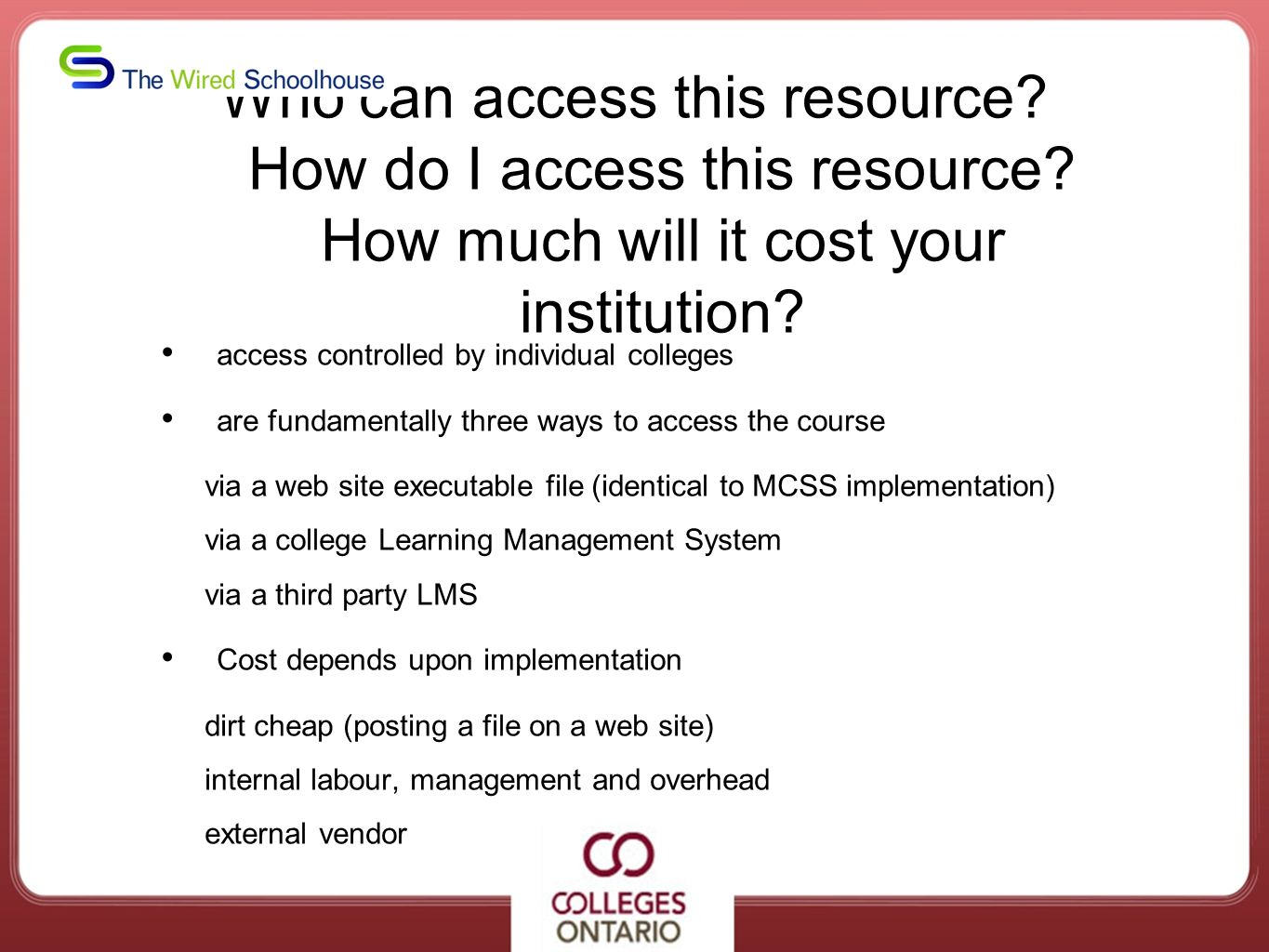 Who can access this resource? How do I access this resource? How much will it cost your institution? access controlled by individual colleges are fund