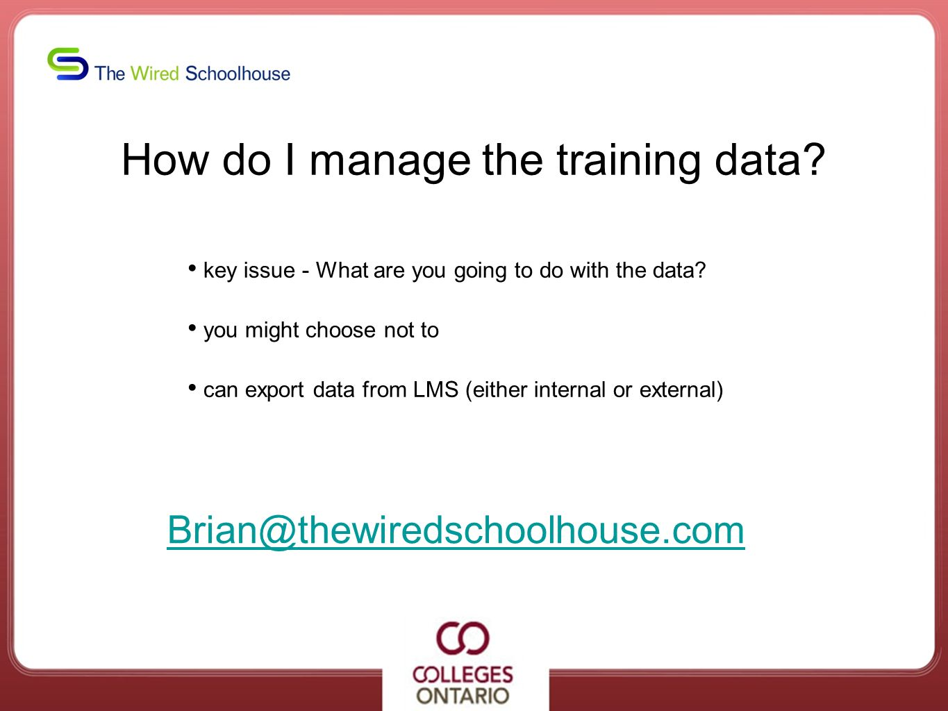 How do I manage the training data? key issue - What are you going to do with the data? you might choose not to can export data from LMS (either intern