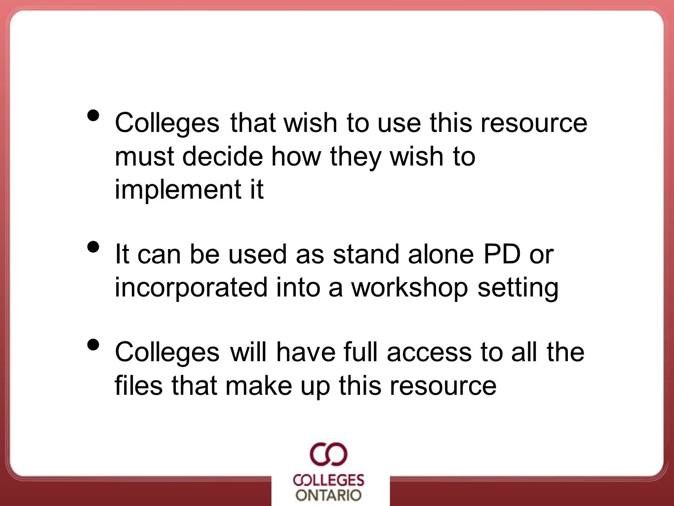 Colleges that wish to use this resource must decide how they wish to implement it It can be used as stand alone PD or incorporated into a workshop set