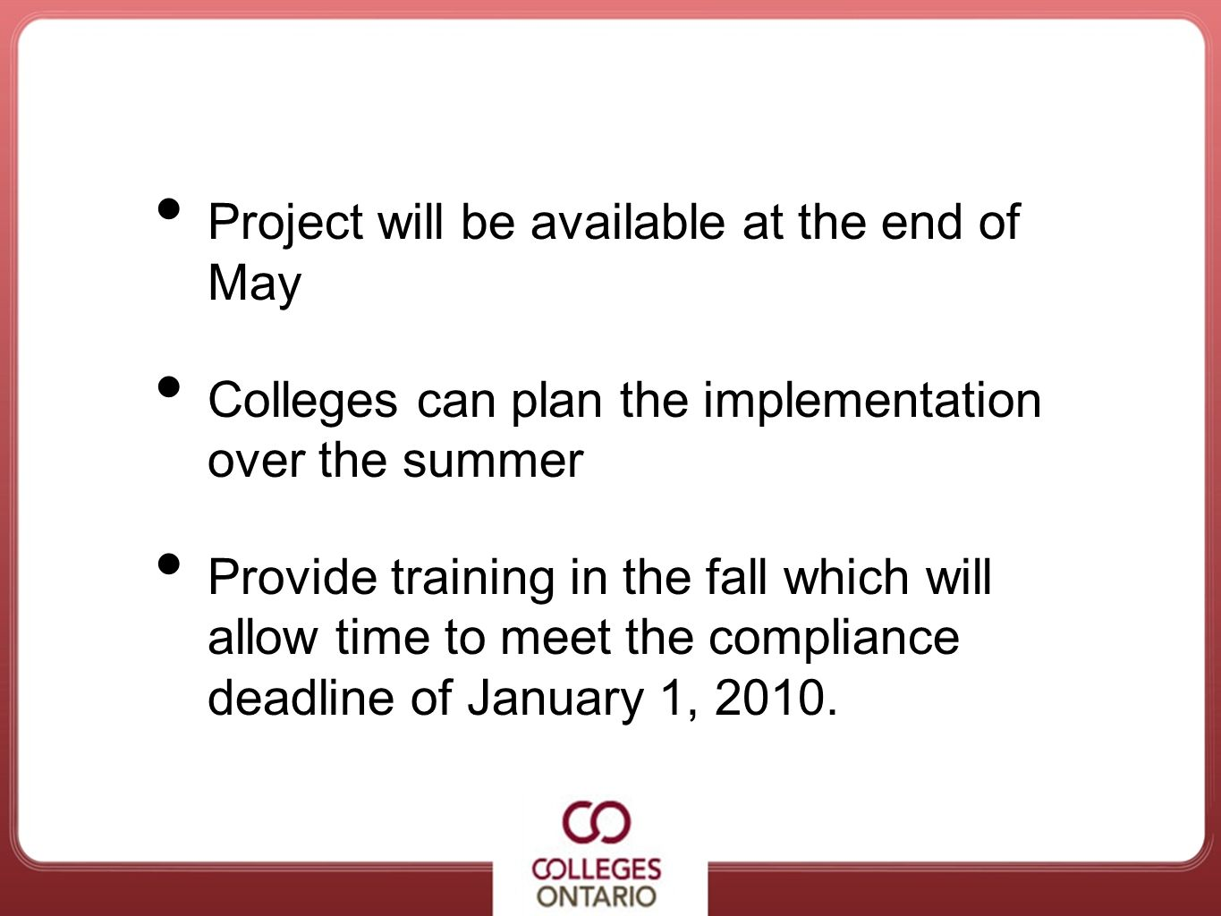 Project will be available at the end of May Colleges can plan the implementation over the summer Provide training in the fall which will allow time to
