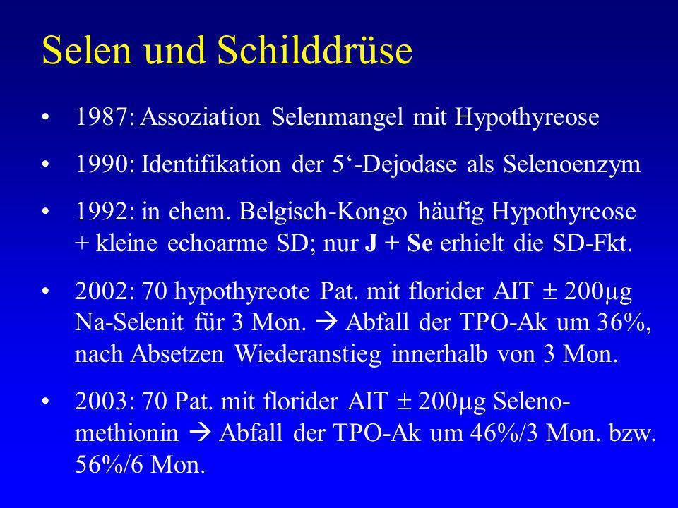 Selen und Schilddrüse 1987: Assoziation Selenmangel mit Hypothyreose 1990: Identifikation der 5-Dejodase als Selenoenzym 1992: in ehem.
