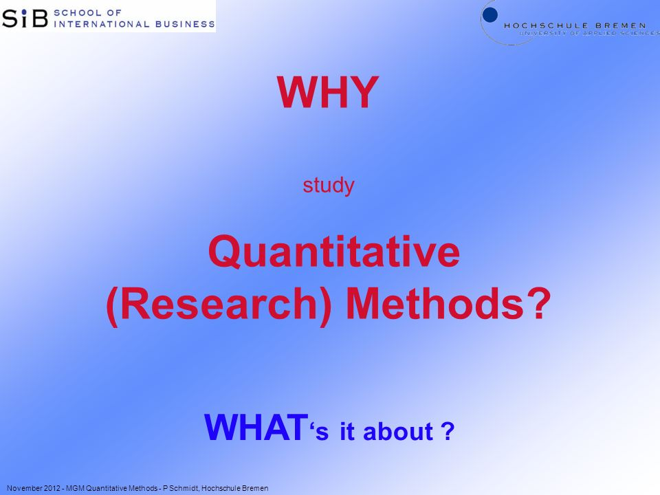 WHY study Quantitative (Research) Methods. WHAT s it about .