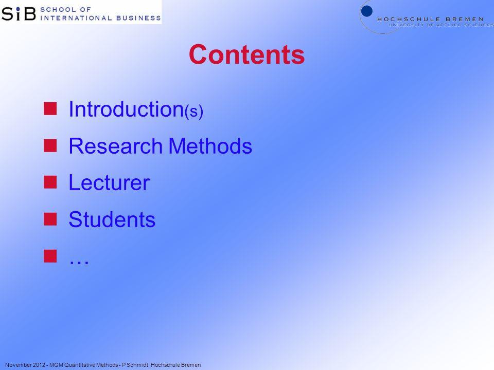 Contents nIntroduction (s) nResearch Methods nLecturer nStudents n… November 2012 - MGM Quantitative Methods - P Schmidt, Hochschule Bremen