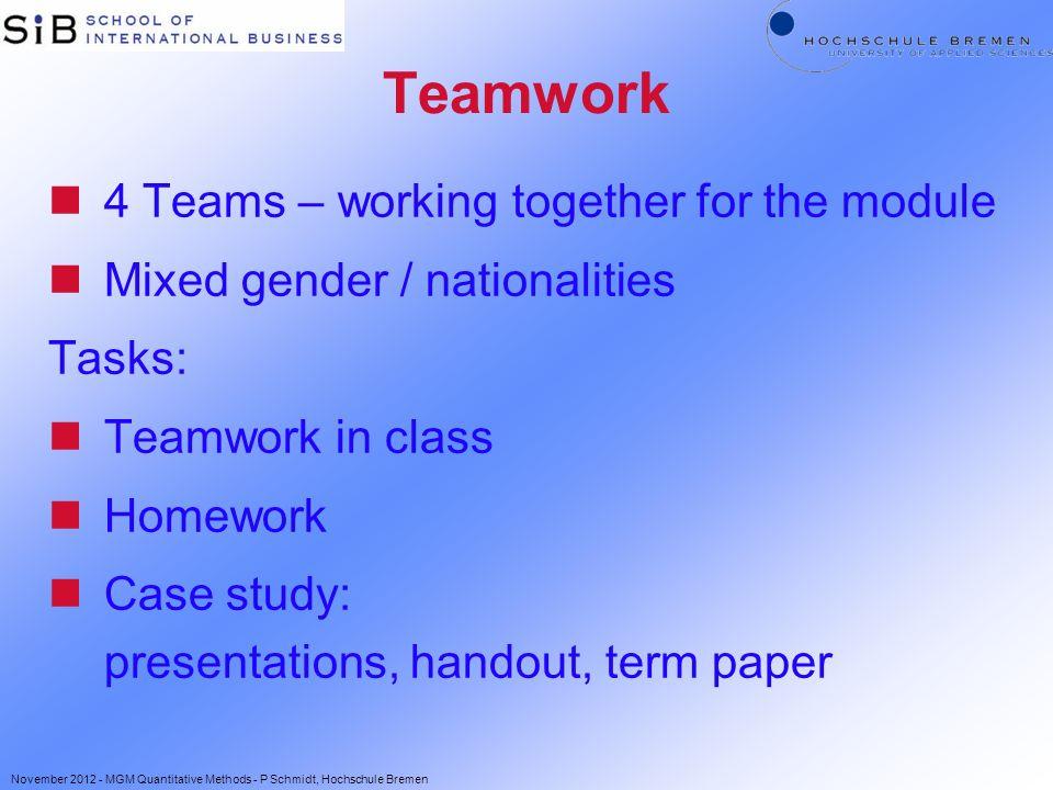 Teamwork n4 Teams – working together for the module nMixed gender / nationalities Tasks: nTeamwork in class nHomework nCase study: presentations, hand