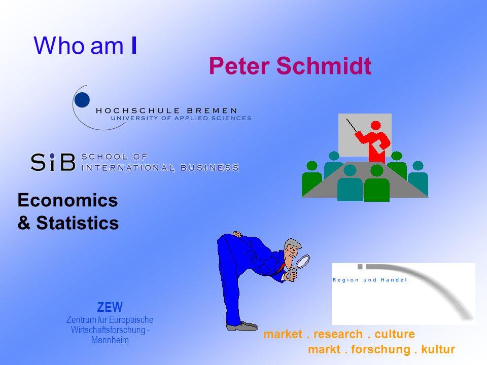 Economics & Statistics ZEW Zentrum für Europäische Wirtschaftsforschung - Mannheim Peter Schmidt Who am I market.