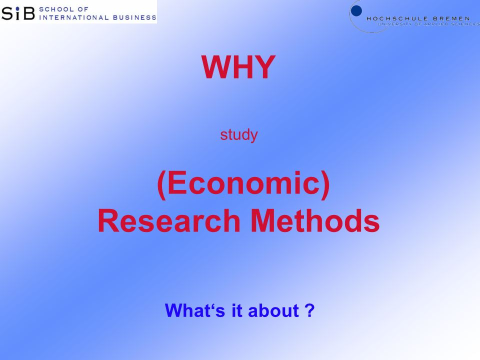 WHY study (Economic) Research Methods Whats it about