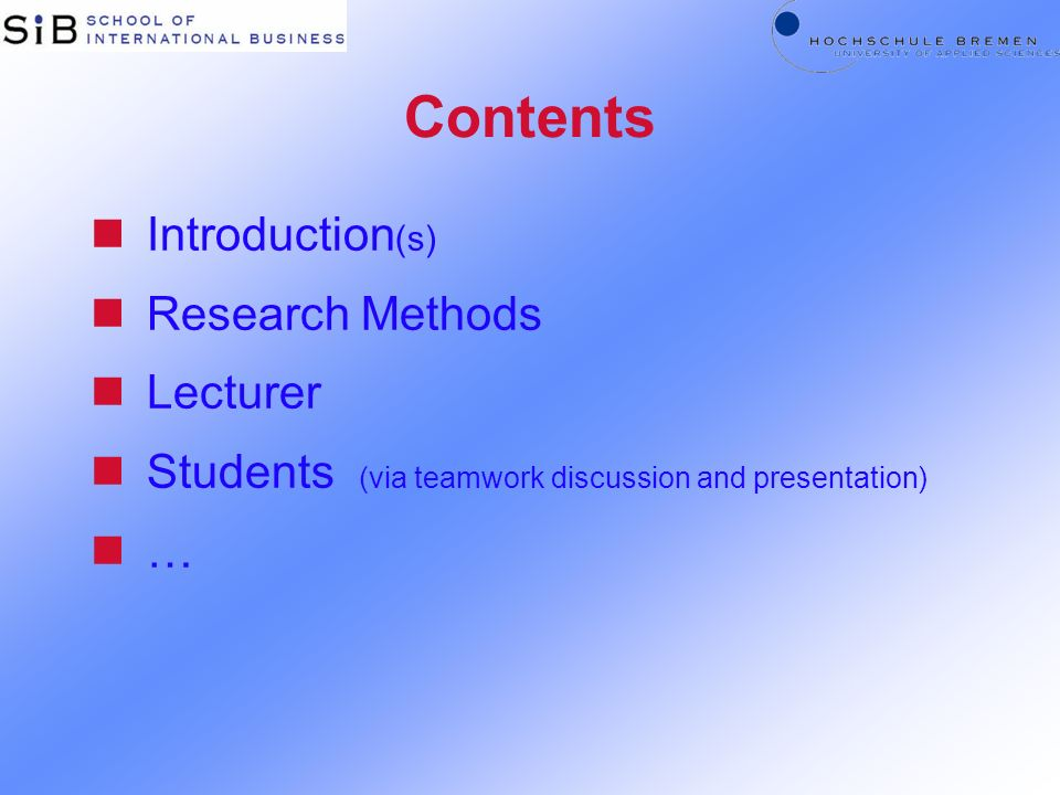 Contents nIntroduction (s) nResearch Methods nLecturer nStudents (via teamwork discussion and presentation) n…