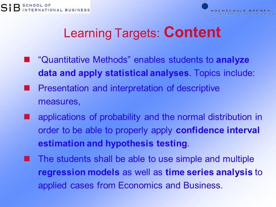 Learning Targets: Content nQuantitative Methods enables students to analyze data and apply statistical analyses.