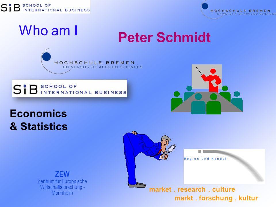 Economics & Statistics ZEW Zentrum für Europäische Wirtschaftsforschung - Mannheim Peter Schmidt Who am I market. research. culture markt. forschung.