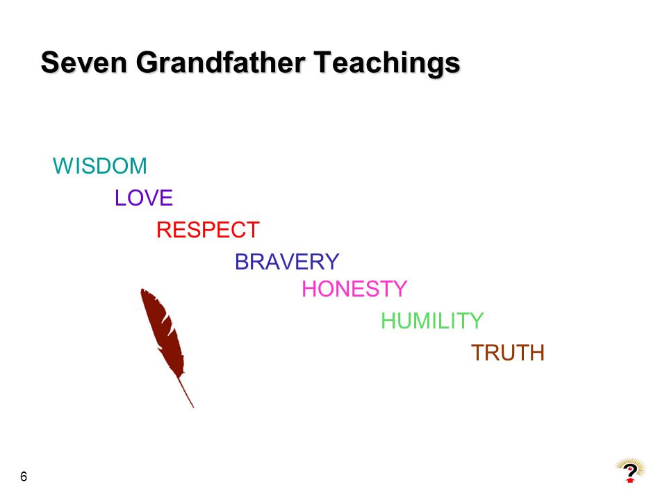 6 Seven Grandfather Teachings WISDOM LOVE RESPECT BRAVERY HONESTY HUMILITY TRUTH
