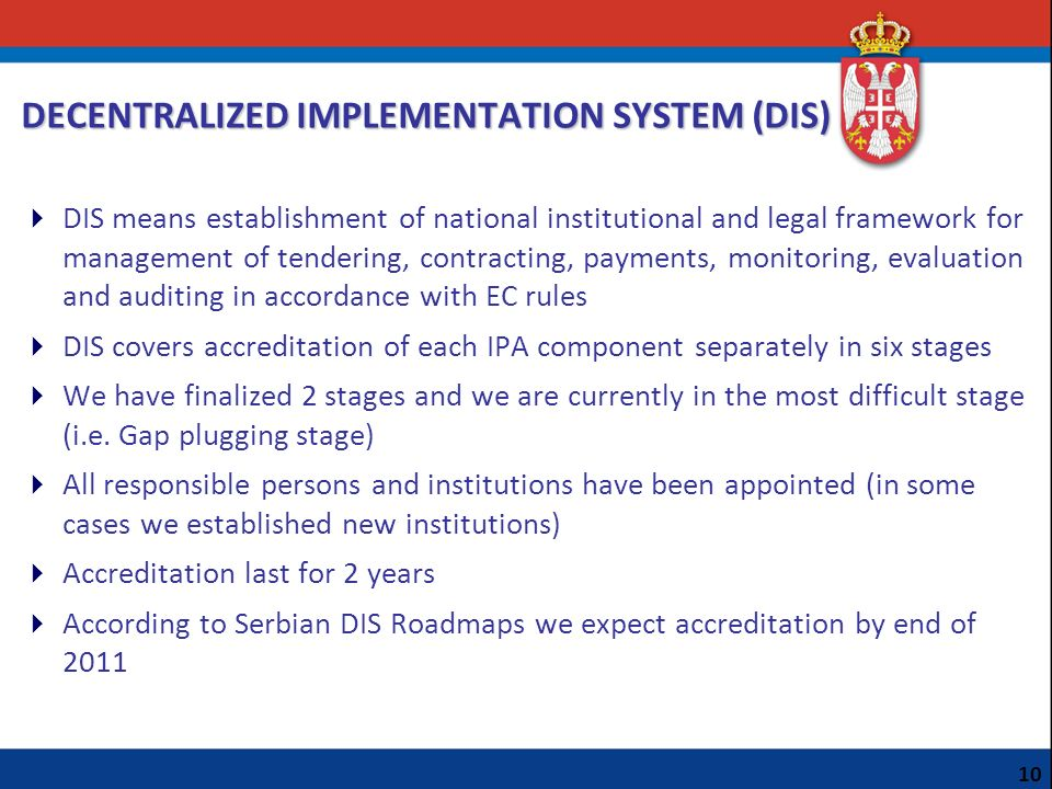 DECENTRALIZED IMPLEMENTATION SYSTEM (DIS) DIS means establishment of national institutional and legal framework for management of tendering, contracti