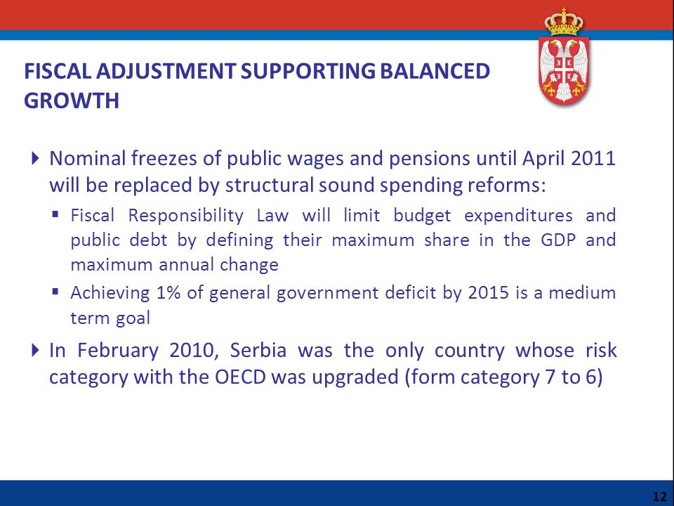 FISCAL ADJUSTMENT SUPPORTING BALANCED GROWTH Nominal freezes of public wages and pensions until April 2011 will be replaced by structural sound spendi