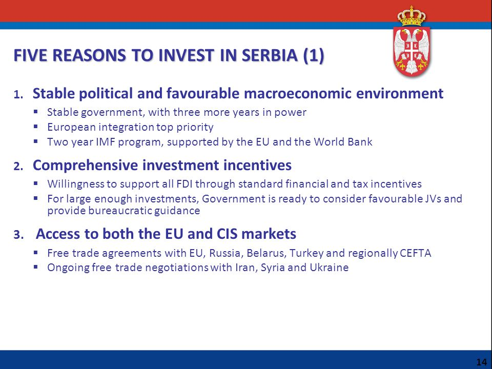 FIVE REASONS TO INVEST IN SERBIA (1) 1. Stable political and favourable macroeconomic environment Stable government, with three more years in power Eu