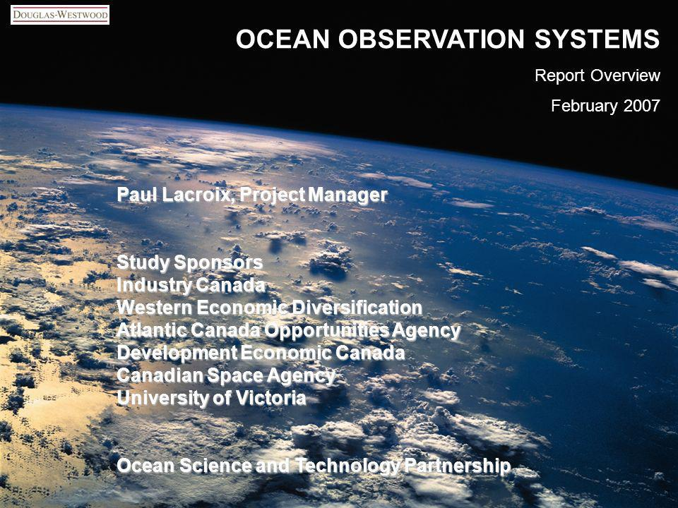 www.dw-1.com OCEAN OBSERVATION SYSTEMS Report Overview February 2007 1 Paul Lacroix, Project Manager Study Sponsors Industry Canada Western Economic D