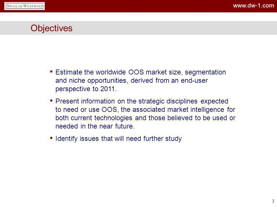 www.dw-1.com 3 Objectives Estimate the worldwide OOS market size, segmentation and niche opportunities, derived from an end-user perspective to 2011.
