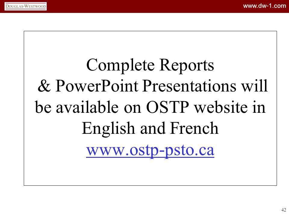 www.dw-1.com 42 Complete Reports & PowerPoint Presentations will be available on OSTP website in English and French www.ostp-psto.ca