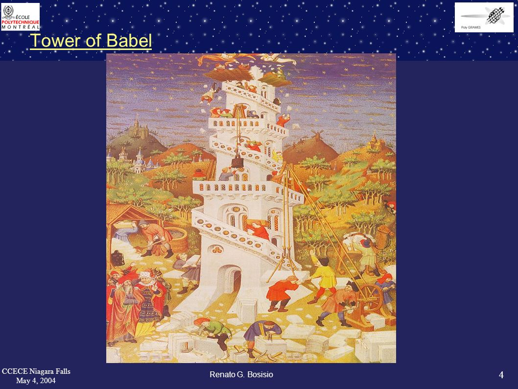 4 CCECE Niagara Falls May 4, 2004 Renato G. Bosisio Tower of Babel