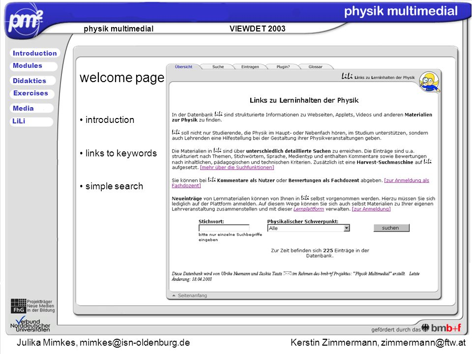 Julika Mimkes, mimkes@isn-oldenburg.de Kerstin Zimmermann, zimmermann@ftw.at physik multimedial VIEWDET 2003 Introduction Didaktics Modules Media Exercises LiLi welcome page introduction links to keywords simple search