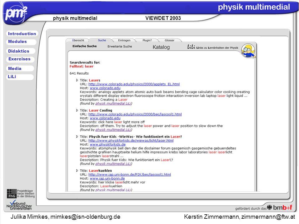 Julika Mimkes, mimkes@isn-oldenburg.de Kerstin Zimmermann, zimmermann@ftw.at physik multimedial VIEWDET 2003 Introduction Didaktics Modules Media Exercises LiLi Katalog