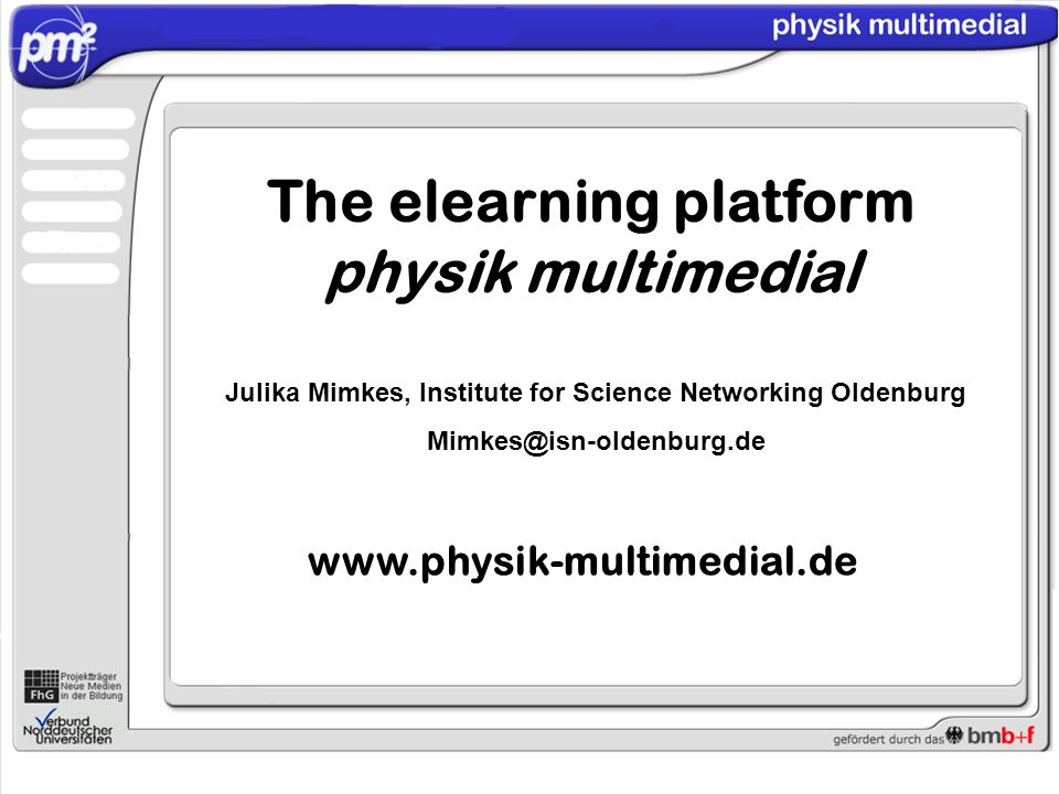 www.physik-multimedial.de Julika Mimkes, Institute for Science Networking Oldenburg Mimkes@isn-oldenburg.de The elearning platform physik multimedial