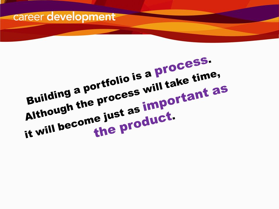 Building a portfolio is a process. Although the process will take time, it will become just as important as the product.