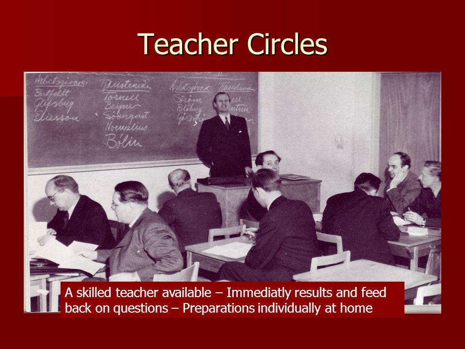 Teacher Circles A skilled teacher available – Immediatly results and feed back on questions – Preparations individually at home