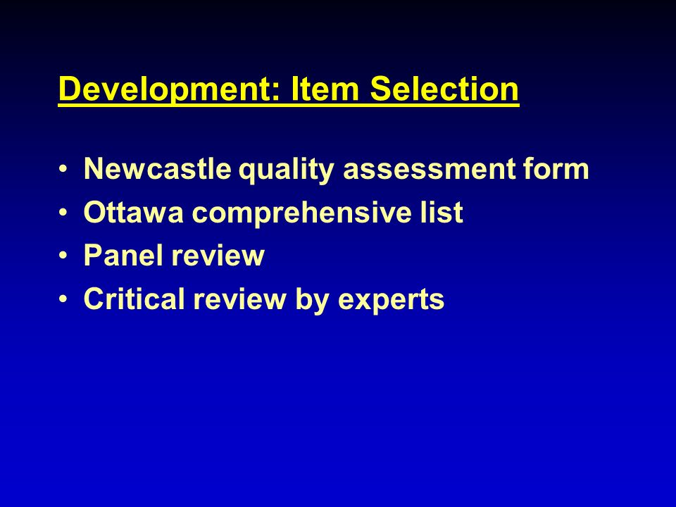 Development: Item Selection Newcastle quality assessment form Ottawa comprehensive list Panel review Critical review by experts