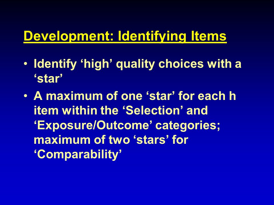 Development: Identifying Items Identify high quality choices with a star A maximum of one star for each h item within the Selection and Exposure/Outco