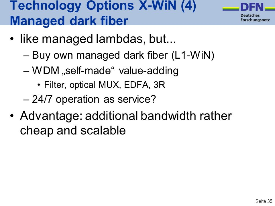Seite 35 Technology Options X-WiN (4) Managed dark fiber like managed lambdas, but...